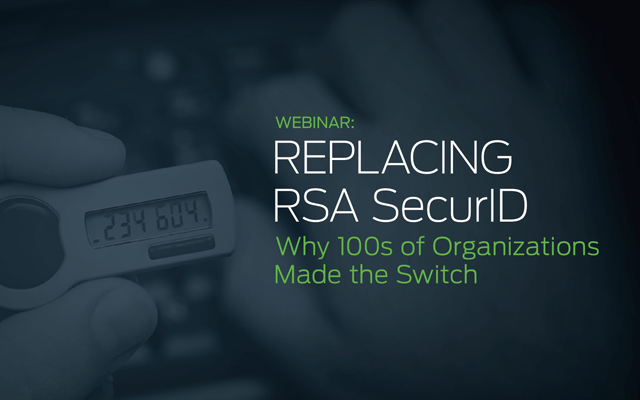 Replacing RSA SecurID: Why 100s of Organizations Made the Switch